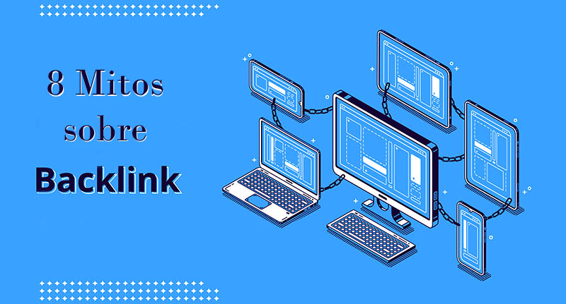 8 mitos sobre backlinks que debes conocer